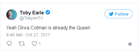 Twitter post by @TobyonTV: Yeah Olivia Colman is already the Queen