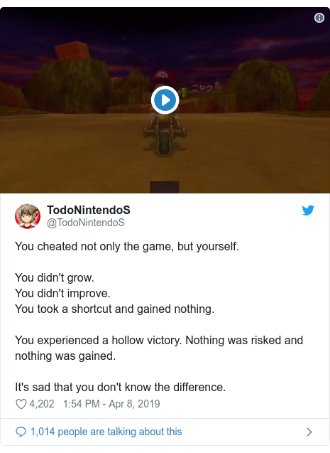Twitter post by @TodoNintendoS: You cheated not only the game, but yourself.You didn't grow.You didn't improve.You took a shortcut and gained nothing.You experienced a hollow victory. Nothing was risked and nothing was gained.It's sad that you don't know the difference.