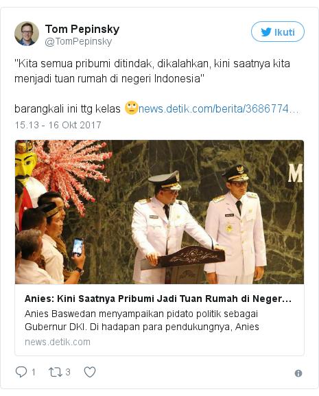 "Twitter pesan oleh @TomPepinsky: ""Kita semua pribumi ditindak, dikalahkan, kini saatnya kita menjadi tuan rumah di negeri Indonesia""barangkali ini ttg kelas 🙄"