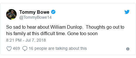 Twitter post by @TommyBowe14: So sad to hear about William Dunlop.  Thoughts go out to his family at this difficult time. Gone too soon