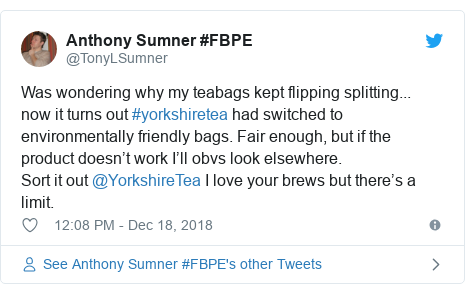 Twitter post by @TonyLSumner: Was wondering why my teabags kept flipping splitting... now it turns out #yorkshiretea had switched to environmentally friendly bags. Fair enough, but if the product doesn't work I'll obvs look elsewhere.Sort it out @YorkshireTea I love your brews but there's a limit.