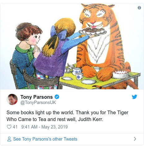 Twitter post by @TonyParsonsUK: Some books light up the world. Thank you for The Tiger Who Came to Tea and rest well, Judith Kerr.