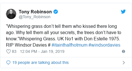 "Twitter post by @Tony_Robinson: ""Whispering grass don't tell them who kissed there long ago. Why tell them all your secrets, the trees don't have to know.""Whispering Grass. UK No1 with Don Estelle 1975. RIP Windsor Davies # #itainthalfhotmum #windsordavies"