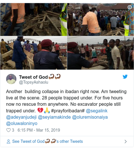 Twitter post by @TopsyAshaolu: Another  building collapse in ibadan right now. Am tweeting live at the scene. 28 people trapped under. For five hours now no rescue from anywhere. No excavator people still trapped under. 💔🙏 #prayforibadan# @segalink @adeyanjudeji @seyiamakinde @oluremisonaiya @oluwaloninyo