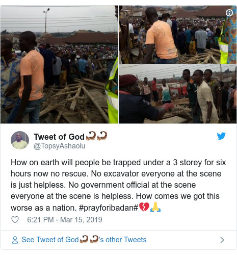 Twitter post by @TopsyAshaolu: How on earth will people be trapped under a 3 storey for six hours now no rescue. No excavator everyone at the scene is just helpless. No government official at the scene everyone at the scene is helpless. How comes we got this worse as a nation. #prayforibadan#💔🙏