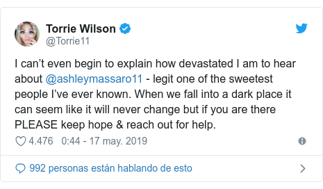 Publicación de Twitter por @Torrie11: I can't even begin to explain how devastated I am to hear about @ashleymassaro11 - legit one of the sweetest people I've ever known. When we fall into a dark place it can seem like it will never change but if you are there PLEASE keep hope & reach out for help.