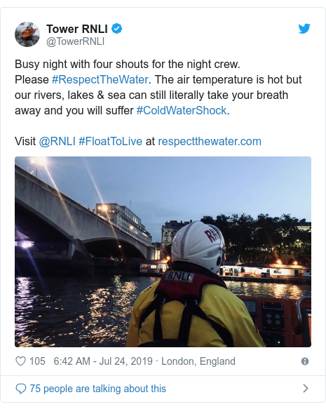Twitter post by @TowerRNLI: Busy night with four shouts for the night crew.Please #RespectTheWater. The air temperature is hot but our rivers, lakes & sea can still literally take your breath away and you will suffer #ColdWaterShock. Visit @RNLI #FloatToLive at