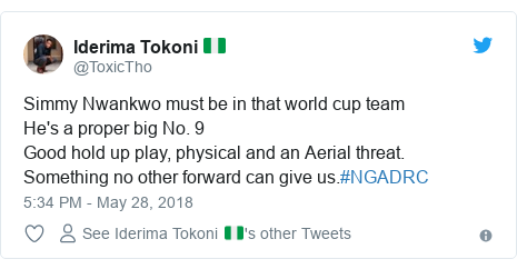 Twitter post by @ToxicTho: Simmy Nwankwo must be in that world cup teamHe's a proper big No. 9Good hold up play, physical and an Aerial threat.Something no other forward can give us.#NGADRC