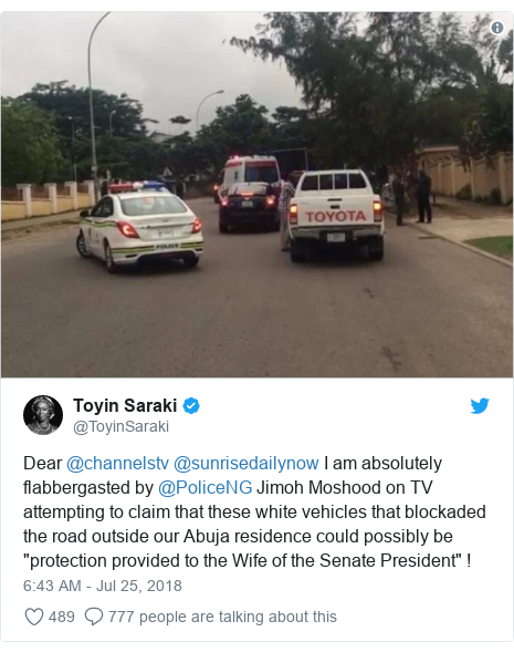"""Twitter post by @ToyinSaraki: Dear @channelstv @sunrisedailynow I am absolutely flabbergasted by @PoliceNG Jimoh Moshood on TV attempting to claim that these white vehicles that blockaded the road outside our Abuja residence could possibly be """"protection provided to the Wife of the Senate President"""" !"""