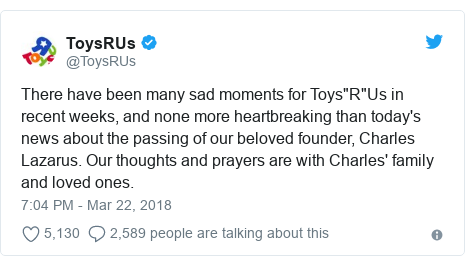 """Twitter post by @ToysRUs: There have been many sad moments for Toys""""R""""Us in recent weeks, and none more heartbreaking than today's news about the passing of our beloved founder, Charles Lazarus. Our thoughts and prayers are with Charles' family and loved ones."""