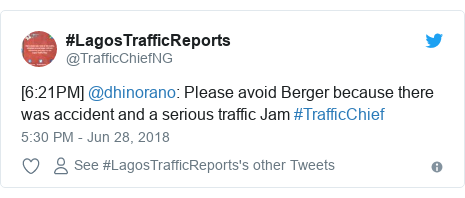 Twitter post by @TrafficChiefNG: [6 21PM] @dhinorano  Please avoid Berger because there was accident and a serious traffic Jam #TrafficChief