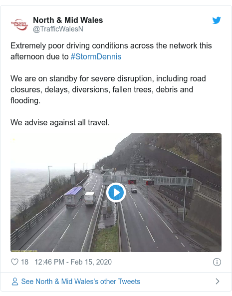 Twitter post by @TrafficWalesN: Extremely poor driving conditions across the network this afternoon due to #StormDennisWe are on standby for severe disruption, including road closures, delays, diversions, fallen trees, debris and flooding. We advise against all travel.