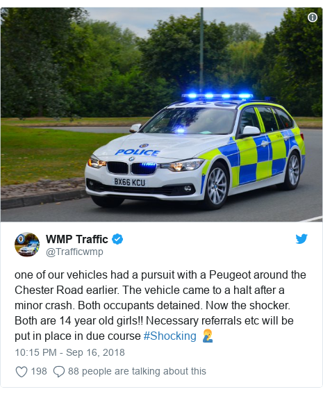 Twitter post by @Trafficwmp: one of our vehicles had a pursuit with a Peugeot around the Chester Road earlier. The vehicle came to a halt after a minor crash. Both occupants detained. Now the shocker. Both are 14 year old girls!! Necessary referrals etc will be put in place in due course #Shocking 🤦‍♂️
