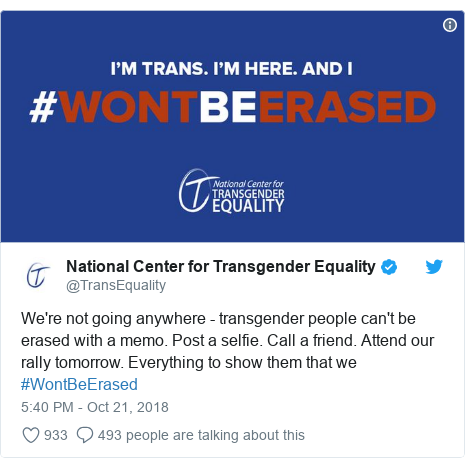 Twitter post by @TransEquality: We're not going anywhere - transgender people can't be erased with a memo. Post a selfie. Call a friend. Attend our rally tomorrow. Everything to show them that we #WontBeErased