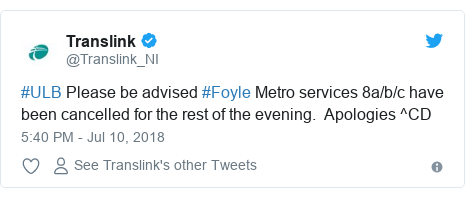 Twitter post by @Translink_NI: #ULB Please be advised #Foyle Metro services 8a/b/c have been cancelled for the rest of the evening.  Apologies ^CD