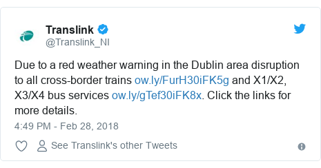 Twitter post by @Translink_NI: Due to a red weather warning in the Dublin area disruption to all cross-border trains  and X1/X2, X3/X4 bus services . Click the links for more details.