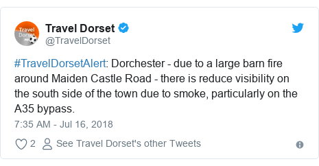 Twitter post by @TravelDorset: #TravelDorsetAlert  Dorchester - due to a large barn fire around Maiden Castle Road - there is reduce visibility on the south side of the town due to smoke, particularly on the A35 bypass.