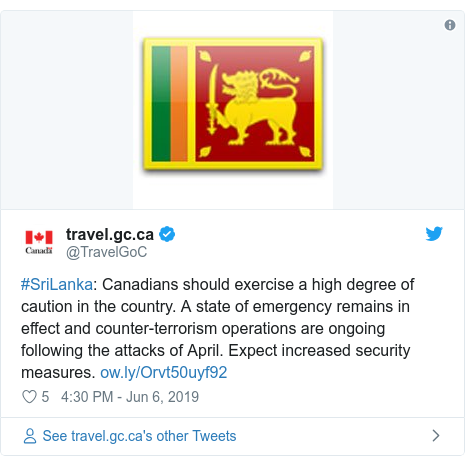 Twitter හි @TravelGoC කළ පළකිරීම: #SriLanka  Canadians should exercise a high degree of caution in the country. A state of emergency remains in effect and counter-terrorism operations are ongoing following the attacks of April. Expect increased security measures.