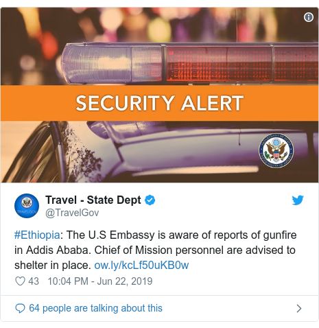 Twitter post by @TravelGov: #Ethiopia  The U.S Embassy is aware of reports of gunfire in Addis Ababa. Chief of Mission personnel are advised to shelter in place.