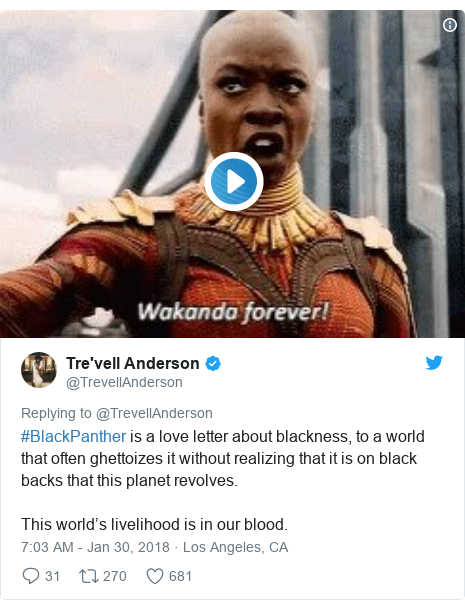 Twitter post by @TrevellAnderson: #BlackPanther is a love letter about blackness, to a world that often ghettoizes it without realizing that it is on black backs that this planet revolves. This world's livelihood is in our blood.