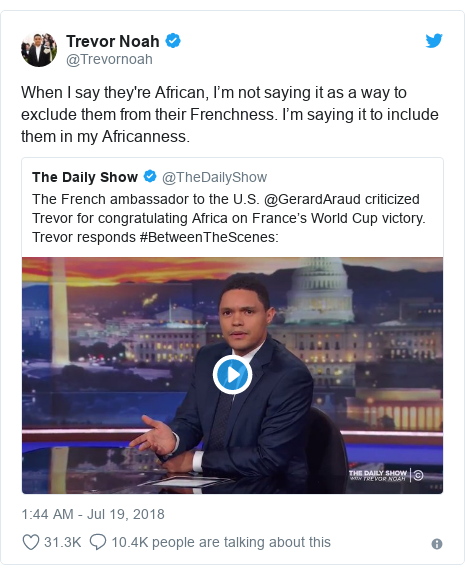 Twitter post by @Trevornoah: When I say they're African, I'm not saying it as a way to exclude them from their Frenchness. I'm saying it to include them in my Africanness.
