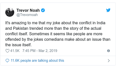 Twitter post by @Trevornoah: It's amazing to me that my joke about the conflict in India and Pakistan trended more than the story of the actual conflict itself. Sometimes it seems like people are more offended by the jokes comedians make about an issue than the issue itself.