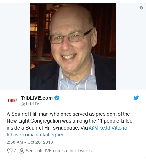 Twitter post by @TribLIVE: A Squirrel Hill man who once served as president of the New Light Congregation was among the 11 people killed inside a Squirrel Hill synagogue. Via @MikeJdiVittorio