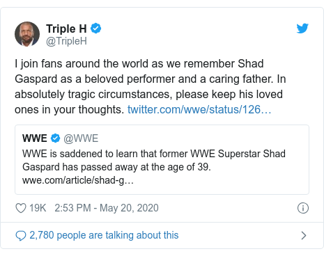 Twitter post by @TripleH: I join fans around the world as we remember Shad Gaspard as a beloved performer and a caring father. In absolutely tragic circumstances, please keep his loved ones in your thoughts.