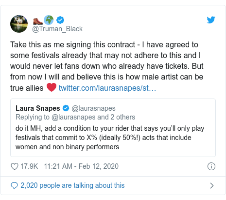 Twitter post by @Truman_Black: Take this as me signing this contract - I have agreed to some festivals already that may not adhere to this and I would never let fans down who already have tickets. But from now I will and believe this is how male artist can be true allies ❤️