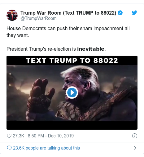 Twitter post by @TrumpWarRoom: House Democrats can push their sham impeachment all they want.President Trump's re-election is 𝗶𝗻𝗲𝘃𝗶𝘁𝗮𝗯𝗹𝗲.