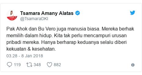 Twitter pesan oleh @TsamaraDKI: Pak Ahok dan Bu Vero juga manusia biasa. Mereka berhak memilih dalam hidup. Kita tak perlu mencampuri urusan pribadi mereka. Hanya berharap keduanya selalu diberi kekuatan & kesehatan.