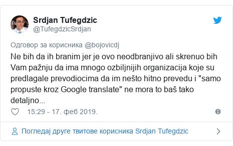 """Twitter post by @TufegdzicSrdjan: Ne bih da ih branim jer je ovo neodbranjivo ali skrenuo bih Vam pažnju da ima mnogo ozbiljnijih organizacija koje su predlagale prevodiocima da im nešto hitno prevedu i """"samo propuste kroz Google translate"""" ne mora to baš tako detaljno..."""