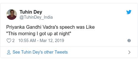 Twitter post by @TuhinDey_India: Priyanka Gandhi Vadra's speech was Like