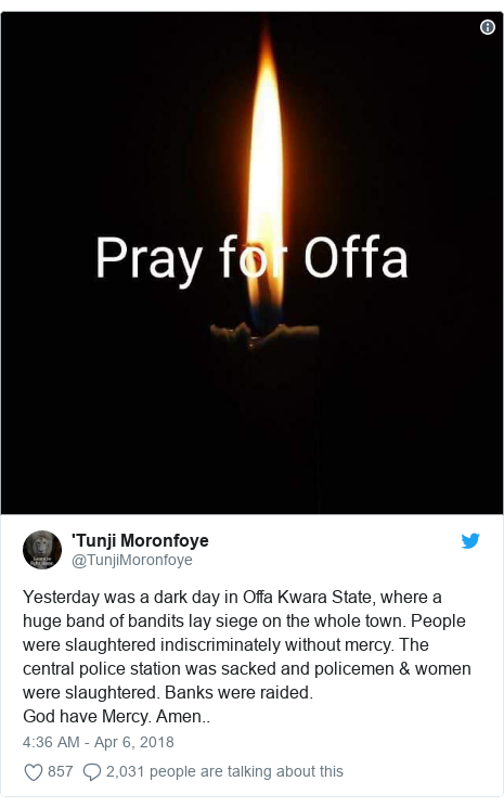 Twitter post by @TunjiMoronfoye: Yesterday was a dark day in Offa Kwara State, where a huge band of bandits lay siege on the whole town. People were slaughtered indiscriminately without mercy. The central police station was sacked and policemen & women were slaughtered. Banks were raided.God have Mercy. Amen..