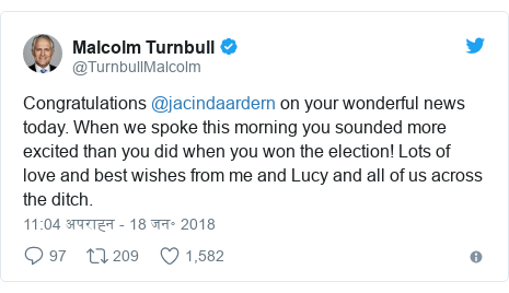 ट्विटर पोस्ट @TurnbullMalcolm: Congratulations @jacindaardern on your wonderful news today. When we spoke this morning you sounded more excited than you did when you won the election! Lots of love and best wishes from me and Lucy and all of us across the ditch.
