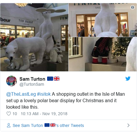 Twitter post by @TurtonSam: @TheLastLeg #isitok A shopping outlet in the Isle of Man set up a lovely polar bear display for Christmas and it looked like this.