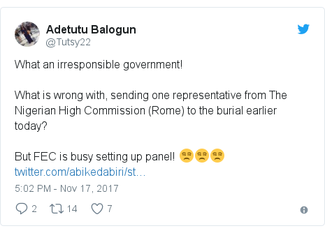Twitter post by @Tutsy22: What an irresponsible government! What is wrong with, sending one representative from The Nigerian High Commission (Rome) to the burial earlier today?But FEC is busy setting up panel! 😒😒😒