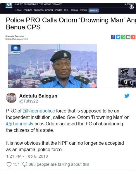 Twitter post by @Tutsy22: PRO of @Nigeriapolice force that is supposed to be an indpendent institution, called Gov. Ortom 'Drowning Man' on @channelstv bcos Ortom accused the FG of abandoning the citizens of his state.It is now obvious that the NPF can no longer be accepted as an impartial police force.
