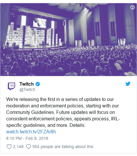 Twitter post by @Twitch: We're releasing the first in a series of updates to our moderation and enforcement policies, starting with our Community Guidelines. Future updates will focus on consistent enforcement policies, appeals process, IRL-specific guidelines, and more. Details