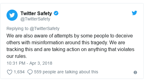 Twitter post by @TwitterSafety: We are also aware of attempts by some people to deceive others with misinformation around this tragedy. We are tracking this and are taking action on anything that violates our rules.