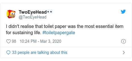 Twitter post by @TwoEyeHead: I didn't realise that toilet paper was the most essential item for sustaining life. #toiletpapergate