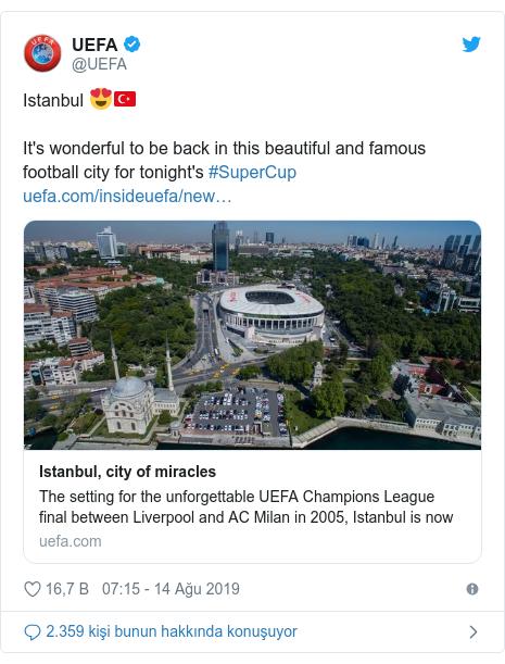 @UEFA tarafından yapılan Twitter paylaşımı: Istanbul 😍🇹🇷It's wonderful to be back in this beautiful and famous football city for tonight's #SuperCup