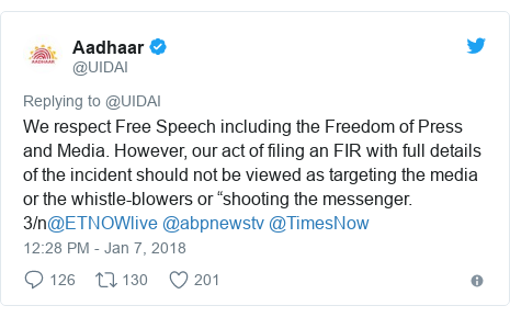 """Twitter post by @UIDAI: We respect Free Speech including the Freedom of Press and Media. However, our act of filing an FIR with full details of the incident should not be viewed as targeting the media or the whistle-blowers or """"shooting the messenger. 3/n@ETNOWlive @abpnewstv @TimesNow"""