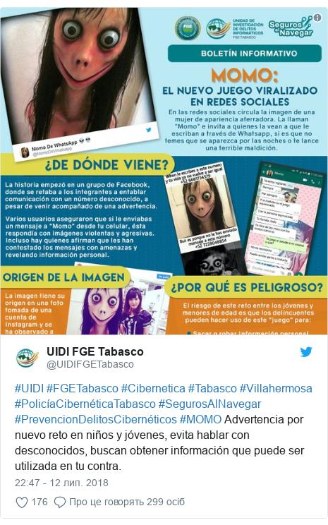 Twitter допис, автор: @UIDIFGETabasco: #UIDI #FGETabasco #Cibernetica #Tabasco #Villahermosa #PolicíaCibernéticaTabasco #SegurosAlNavegar #PrevencionDelitosCibernéticos #MOMO Advertencia por nuevo reto en niños y jóvenes, evita hablar con desconocidos, buscan obtener información que puede ser utilizada en tu contra.