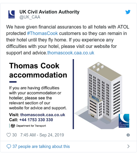 Twitter post by @UK_CAA: We have given financial assurances to all hotels with ATOL protected #ThomasCook customers so they can remain in their hotel until they fly home. If you experience any difficulties with your hotel, please visit our website for support and advice.