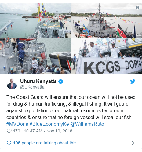 Twitter post by @UKenyatta: The Coast Guard will ensure that our ocean will not be used for drug & human trafficking, & illegal fishing. It will guard against exploitation of our natural resources by foreign countries & ensure that no foreign vessel will steal our fish #MVDoria #BlueEconomyKe @WilliamsRuto