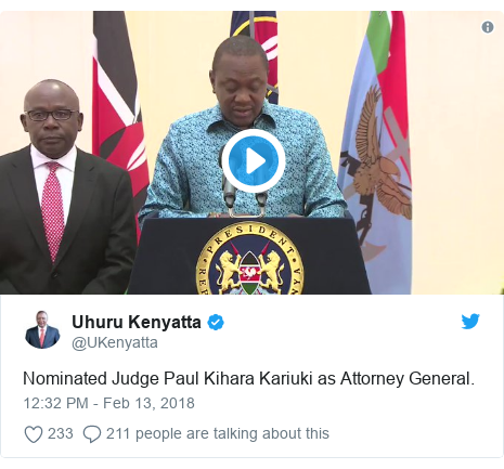 Twitter post by @UKenyatta: Nominated Judge Paul Kihara Kariuki as Attorney General.