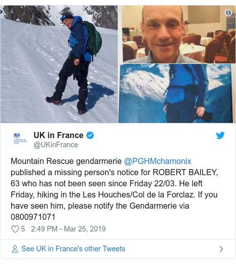 Twitter post by @UKinFrance: Mountain Rescue gendarmerie @PGHMchamonix published a missing person's notice for ROBERT BAILEY, 63 who has not been seen since Friday 22/03. He left Friday, hiking in the Les Houches/Col de la Forclaz. If you have seen him, please notify the Gendarmerie via 0800971071