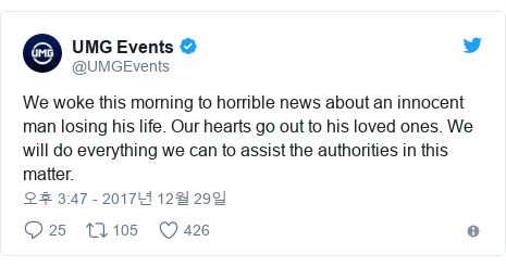 Twitter post by @UMGEvents: We woke this morning to horrible news about an innocent man losing his life. Our hearts go out to his loved ones. We will do everything we can to assist the authorities in this matter.