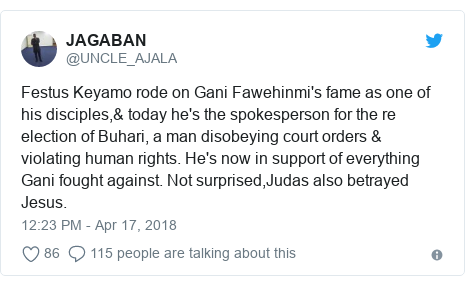 Twitter post by @UNCLE_AJALA: Festus Keyamo rode on Gani Fawehinmi's fame as one of his disciples,& today he's the spokesperson for the re election of Buhari, a man disobeying court orders & violating human rights. He's now in support of everything Gani fought against. Not surprised,Judas also betrayed Jesus.
